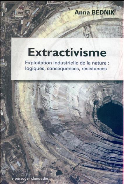 Extractivisme - Exploração industrial da natureza: lógicas, consequências, resistência